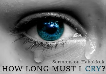 Habakkuk: How long must I cry?