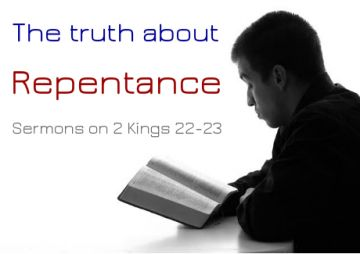 2 Kings 22-23: The Truth about Repentance